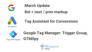 March Update, Rel = Next Prev, Trigger Group in GTM, Tag Assistant for Conversions, Lookalike Audiences in Linkedin ADS
